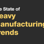 State of Heavy Manufacturing Trends